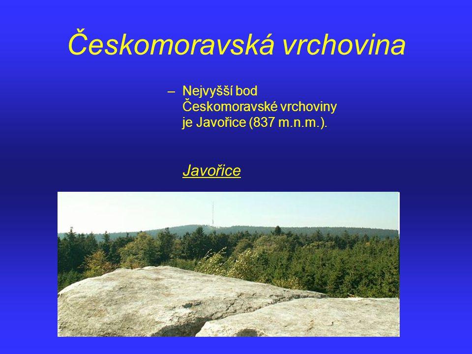 Českomoravská vrchovina –Nejvyšší bod Českomoravské vrchoviny je Javořice (837 m.n.m.). Javořice