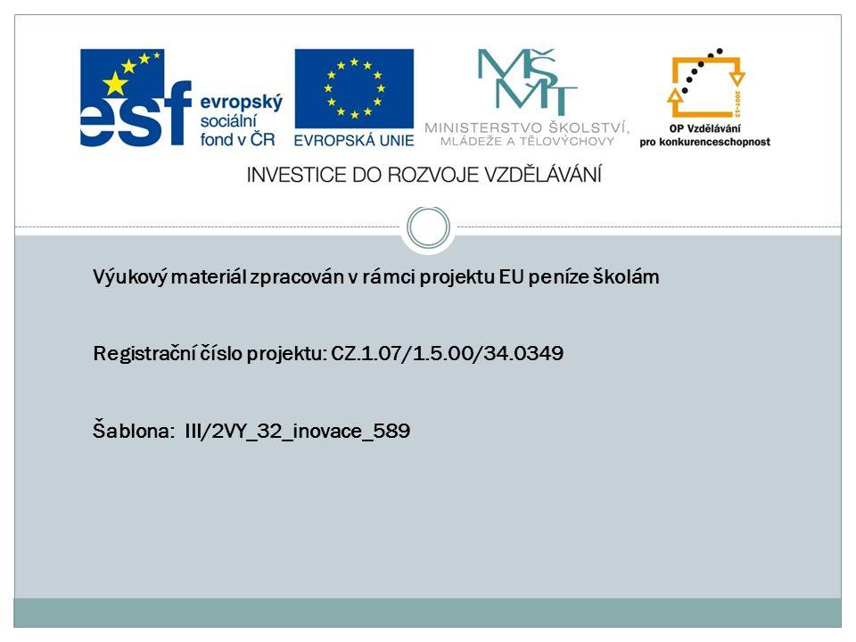 Výukový materiál zpracován v rámci projektu EU peníze školám Registrační číslo projektu: CZ.1.07/1.5.00/34.0349 Šablona: III/2VY_32_inovace_589