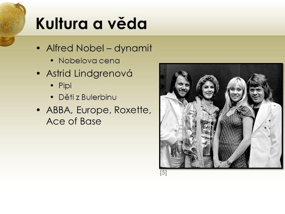 Kultura a věda Alfred Nobel – dynamit Nobelova cena Astrid Lindgrenová Pipi Děti z Bulerbinu ABBA, Europe, Roxette, Ace of Base [5][5]