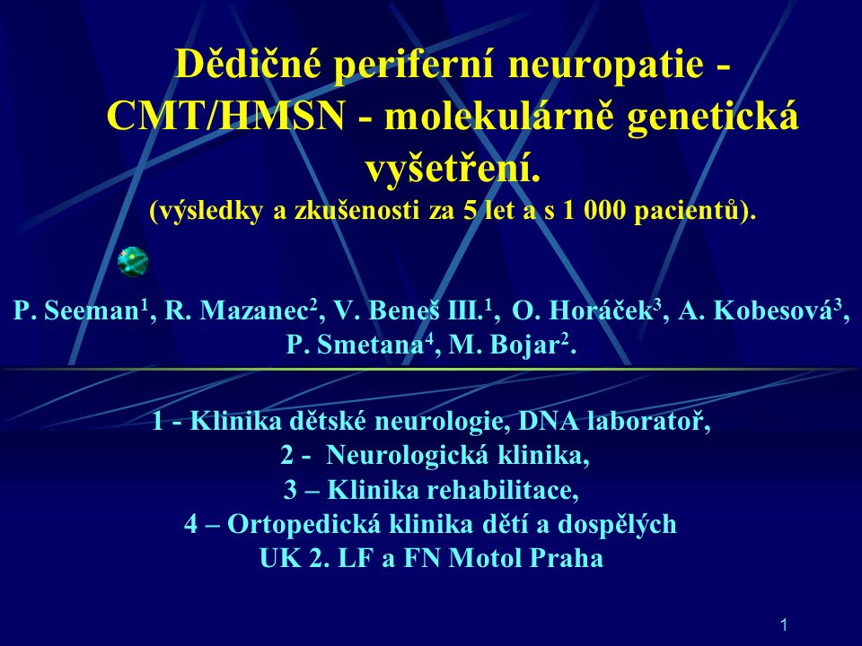 Hlavní a nejčastěji změněné geny u CMT (po vyloučení CMT1A duplikace na chrom 17p) Cx 32 - connexin-32 – CMTX MPZ - myelin protein zero Po – CMT1B nebo CMT2 PMP 22 - peripheral myelin protein – CMT1A Je již známo 18 genů jejichž porucha vede k CMT, celkem jich je možná 50 – 100, většinou jde ale o velmi vzácné příčiny.
