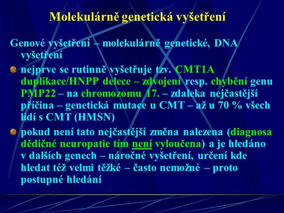 Molekulárně genetická vyšetření Genové vyšetření – molekulárně genetické, DNA vyšetření nejprve se rutinně vyšetřuje tzv. CMT1A duplikace/HNPP delece