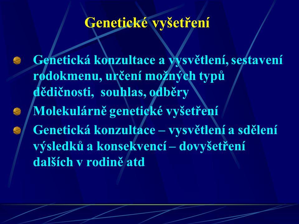Genetické vyšetření Genetická konzultace a vysvětlení, sestavení rodokmenu, určení možných typů dědičnosti, souhlas, odběry Molekulárně genetické vyše