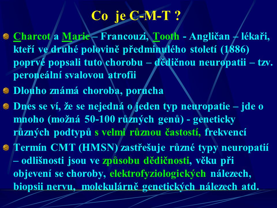 Klinický obraz C-M-T Incidence 1 : 2 500 - 1: 5 000 manifestace většinou 1.-2.