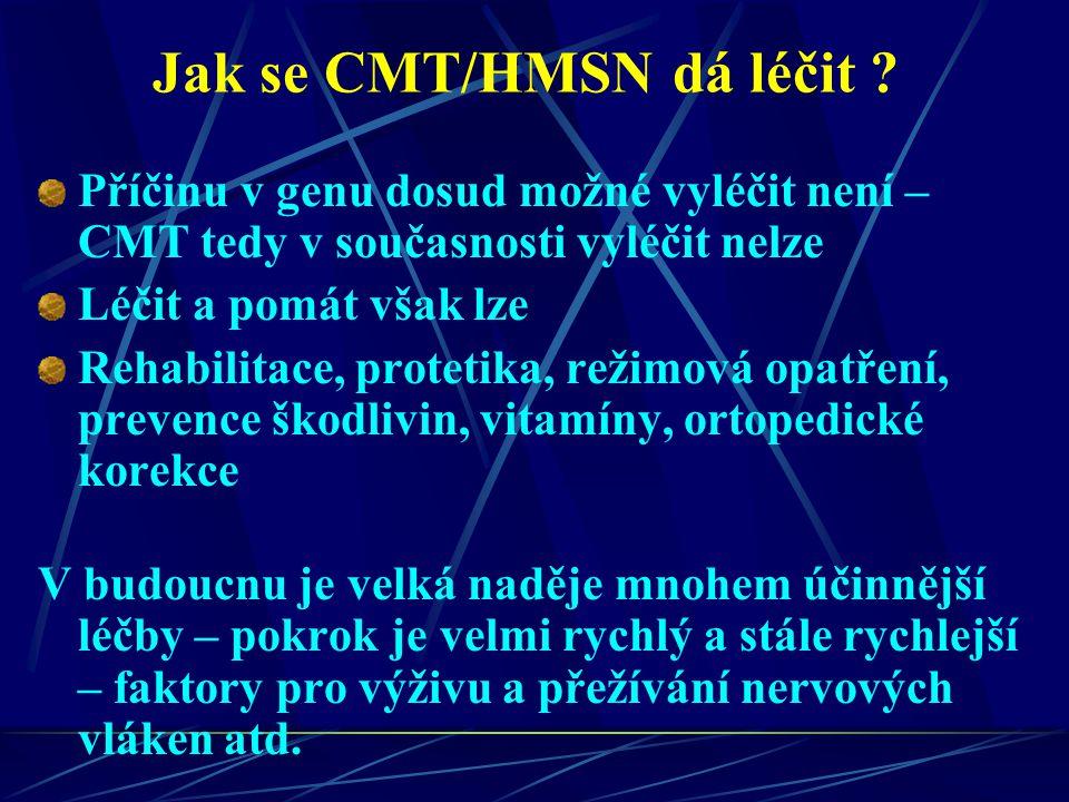 Jak se CMT/HMSN dá léčit ? Příčinu v genu dosud možné vyléčit není – CMT tedy v současnosti vyléčit nelze Léčit a pomát však lze Rehabilitace, proteti