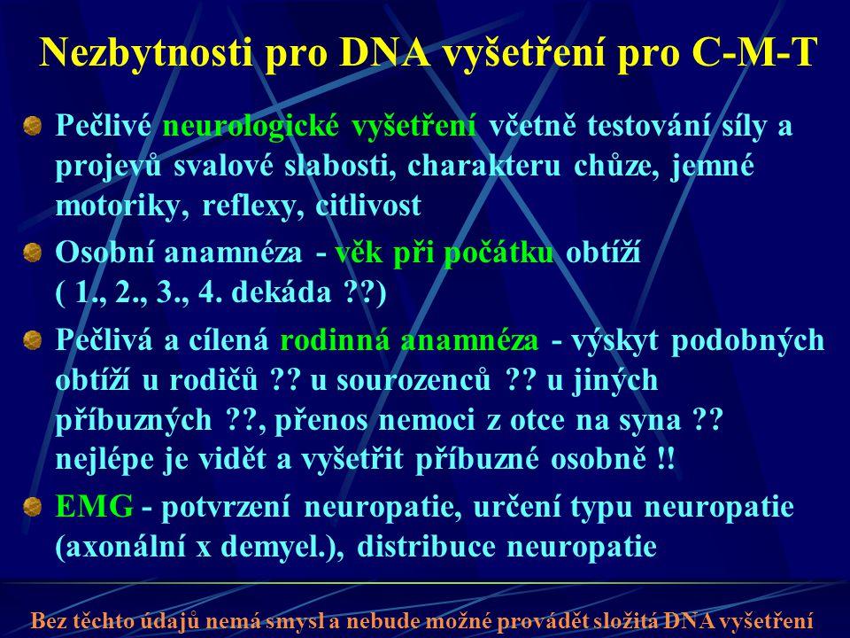 Nezbytnosti pro DNA vyšetření pro C-M-T Pečlivé neurologické vyšetření včetně testování síly a projevů svalové slabosti, charakteru chůze, jemné motor