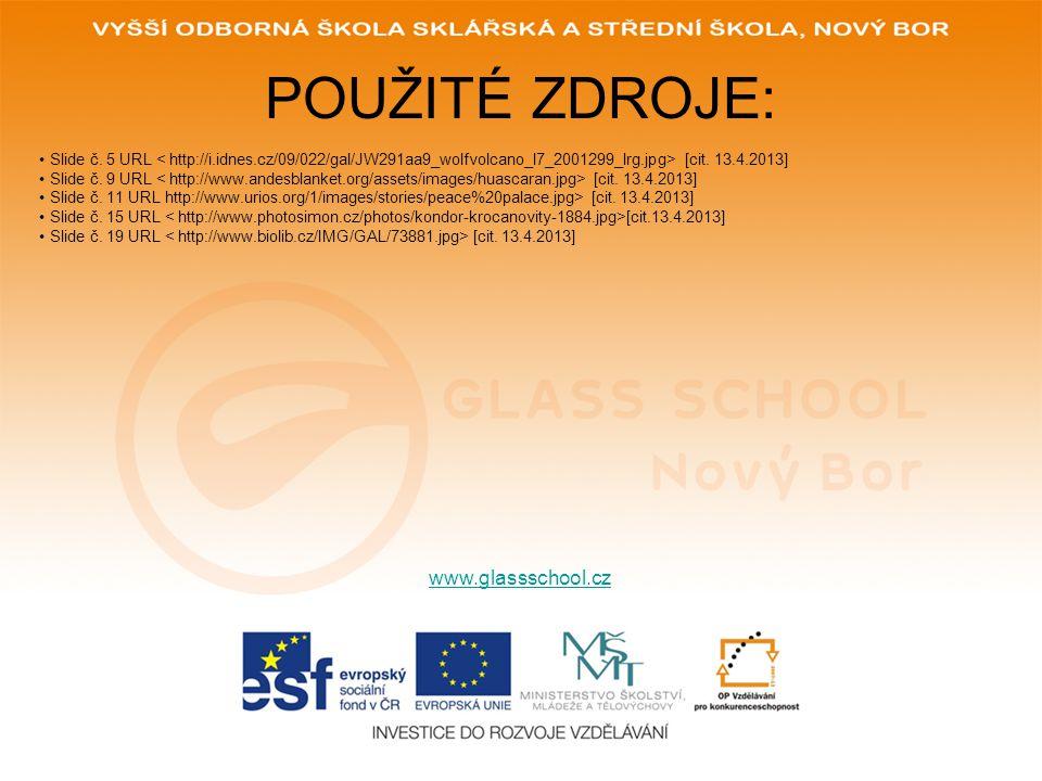 POUŽITÉ ZDROJE: www.glassschool.cz Slide č. 5 URL [cit. 13.4.2013] Slide č. 9 URL [cit. 13.4.2013] Slide č. 11 URL http://www.urios.org/1/images/stori