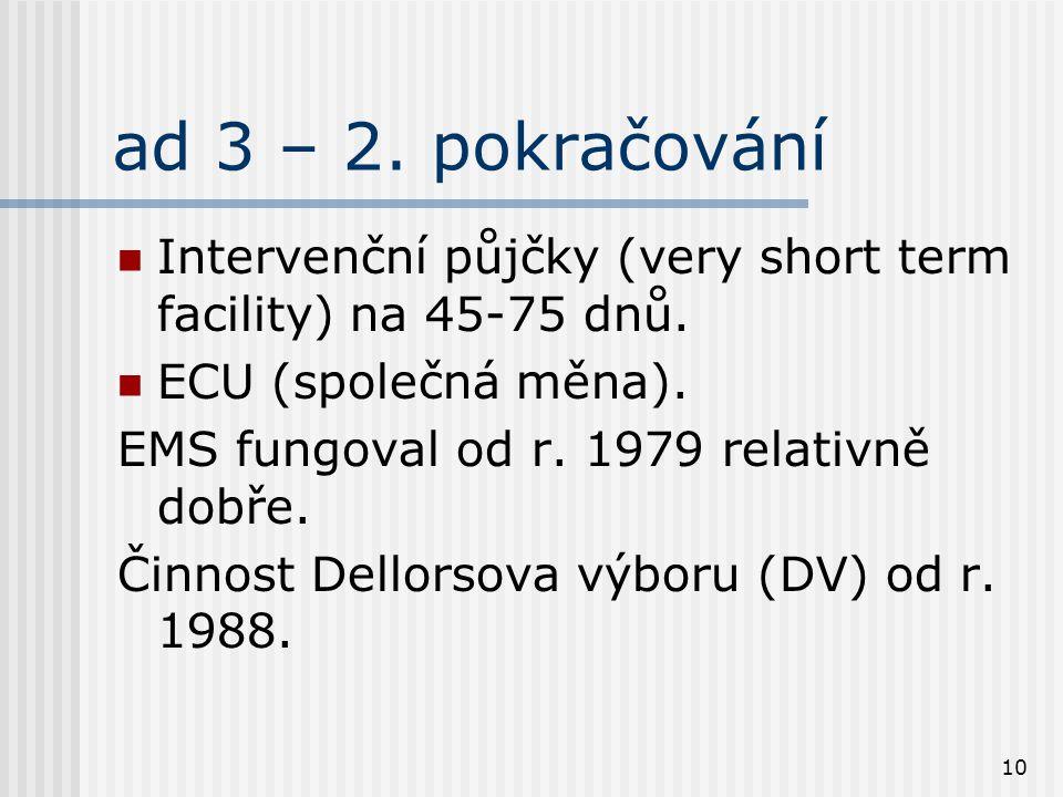 10 ad 3 – 2. pokračování Intervenční půjčky (very short term facility) na 45-75 dnů. ECU (společná měna). EMS fungoval od r. 1979 relativně dobře. Čin