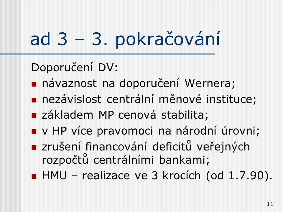 11 ad 3 – 3. pokračování Doporučení DV: návaznost na doporučení Wernera; nezávislost centrální měnové instituce; základem MP cenová stabilita; v HP ví