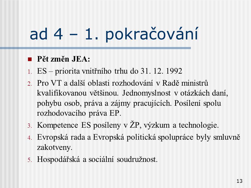 13 ad 4 – 1. pokračování Pět změn JEA: 1. ES – priorita vnitřního trhu do 31. 12. 1992 2. Pro VT a další oblasti rozhodování v Radě ministrů kvalifiko