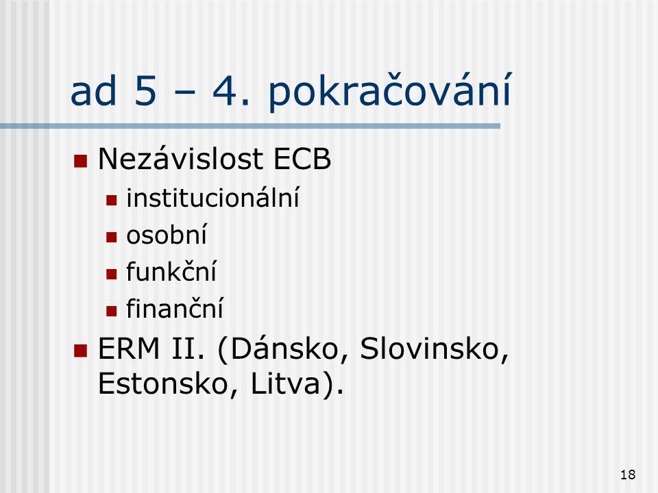 18 ad 5 – 4. pokračování Nezávislost ECB institucionální osobní funkční finanční ERM II. (Dánsko, Slovinsko, Estonsko, Litva).