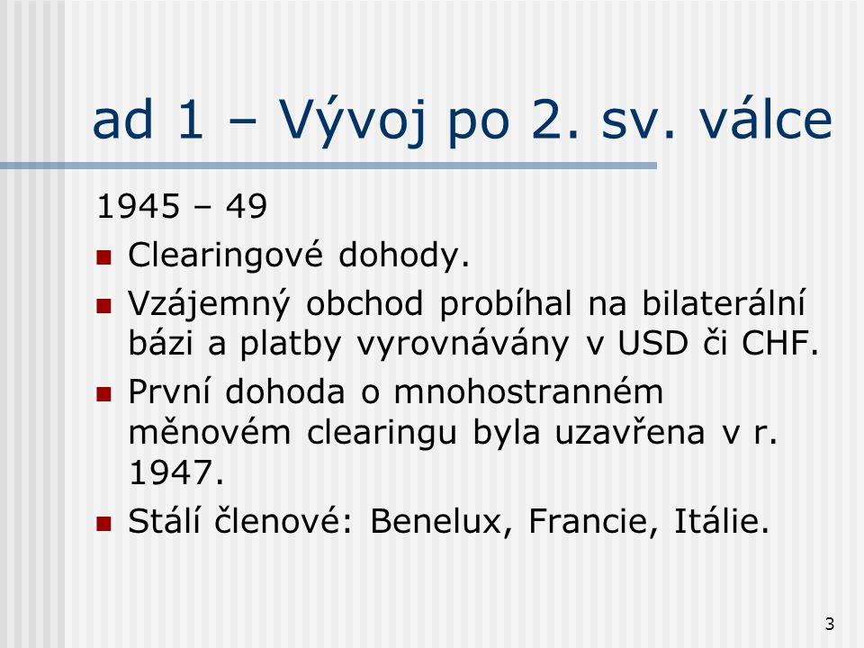 4 ad 1 – 1.pokračování Nestálí členové: VB, Dánsko, Norsko, Portugalsko, Švédsko a Řecko.