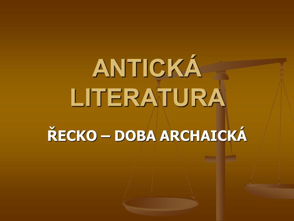 ANTICKÁ LITERATURA literatura starověkého Řecka a Říma základ evropské kultury a zdroj inspirace 14.