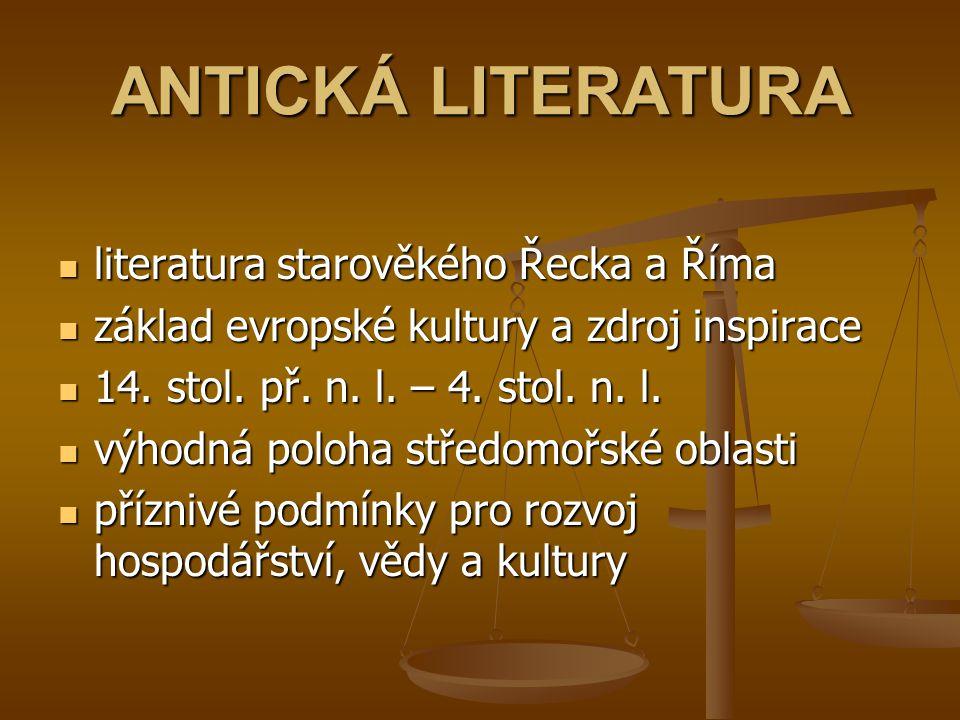 ANTICKÁ LITERATURA literatura starověkého Řecka a Říma základ evropské kultury a zdroj inspirace 14. stol. př. n. l. – 4. stol. n. l. výhodná poloha s