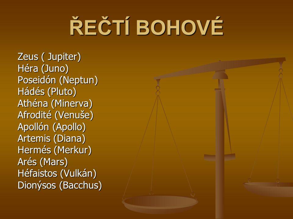 Zeus ( Jupiter) Héra (Juno) Poseidón (Neptun) Hádés (Pluto) Athéna (Minerva) Afrodité (Venuše) Apollón (Apollo) Artemis (Diana) Hermés (Merkur) Arés (