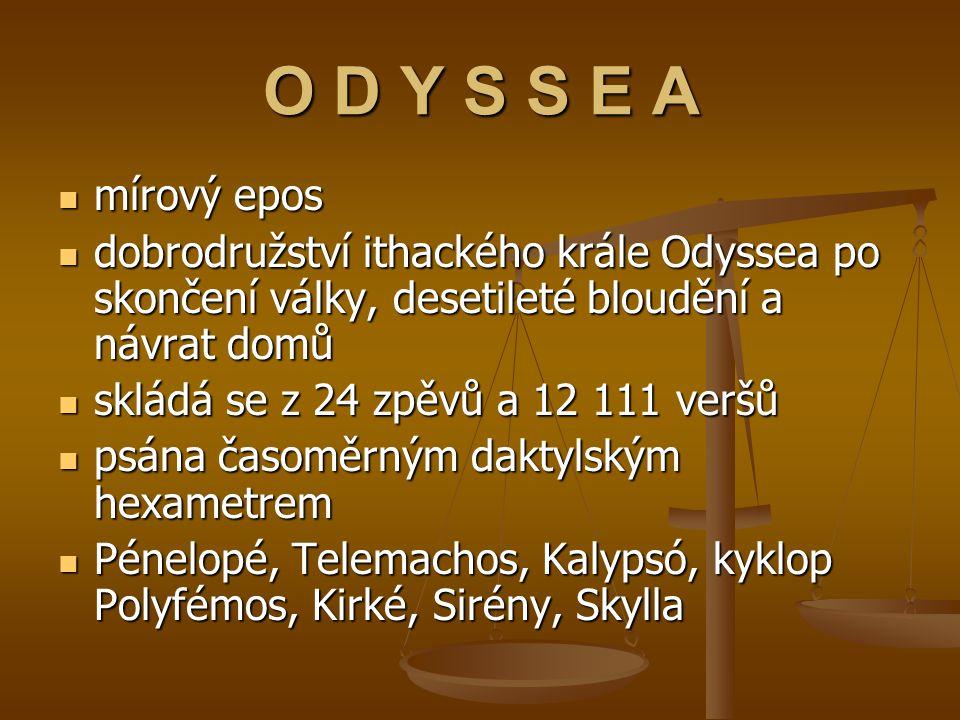 O D Y S S E A mírový epos dobrodružství ithackého krále Odyssea po skončení války, desetileté bloudění a návrat domů skládá se z 24 zpěvů a 12 111 ver