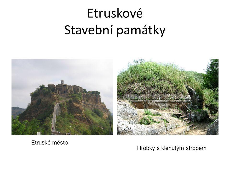 Etruskové Stavební památky Etruské město Hrobky s klenutým stropem