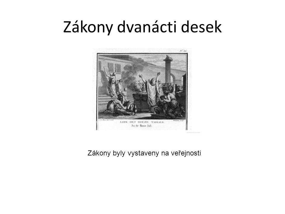 Zákony dvanácti desek Zákony byly vystaveny na veřejnosti