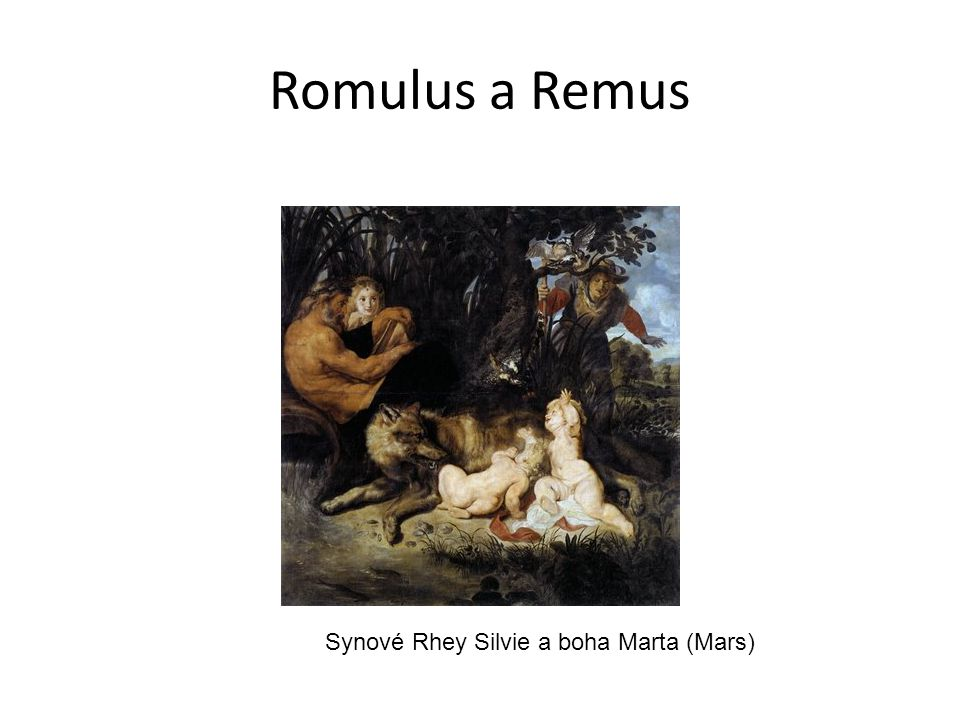 Romulus a Remus Synové Rhey Silvie a boha Marta (Mars)