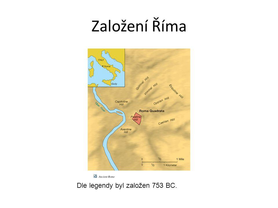 Založení Říma Dle legendy byl založen 753 BC.