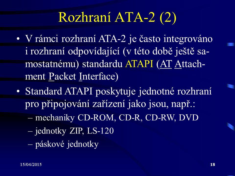 15/04/201518 Rozhraní ATA-2 (2) V rámci rozhraní ATA-2 je často integrováno i rozhraní odpovídající (v této době ještě sa- mostatnému) standardu ATAPI