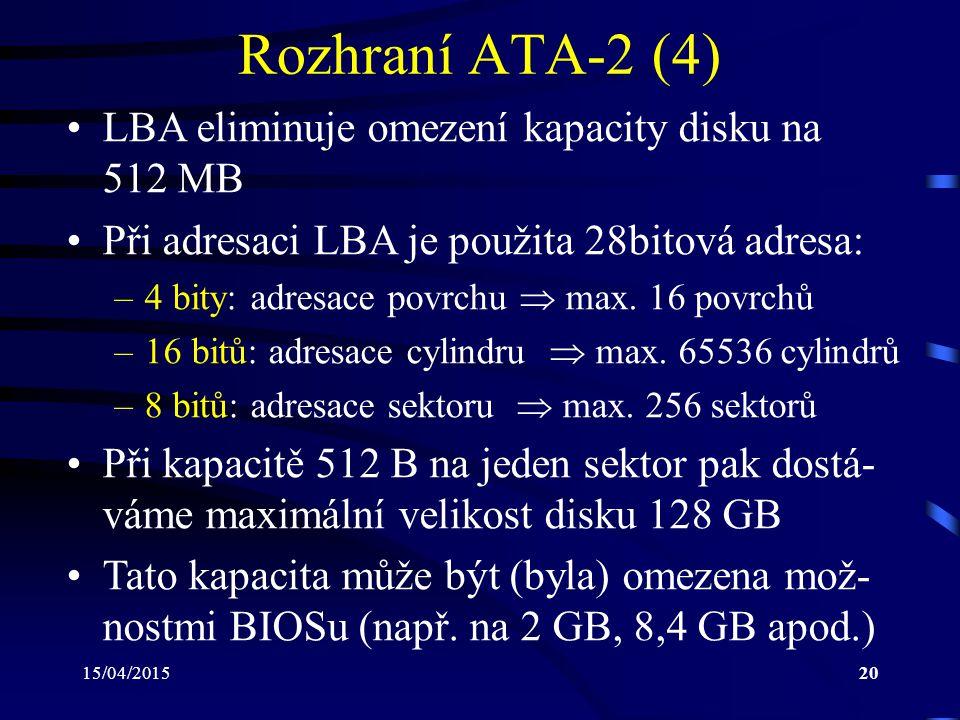 15/04/201520 Rozhraní ATA-2 (4) LBA eliminuje omezení kapacity disku na 512 MB Při adresaci LBA je použita 28bitová adresa: –4 bity: adresace povrchu  max.