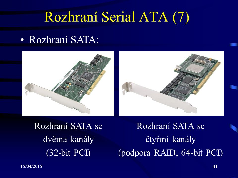 15/04/201541 Rozhraní Serial ATA (7) Rozhraní SATA: Rozhraní SATA se dvěma kanály (32-bit PCI) Rozhraní SATA se čtyřmi kanály (podpora RAID, 64-bit PCI)