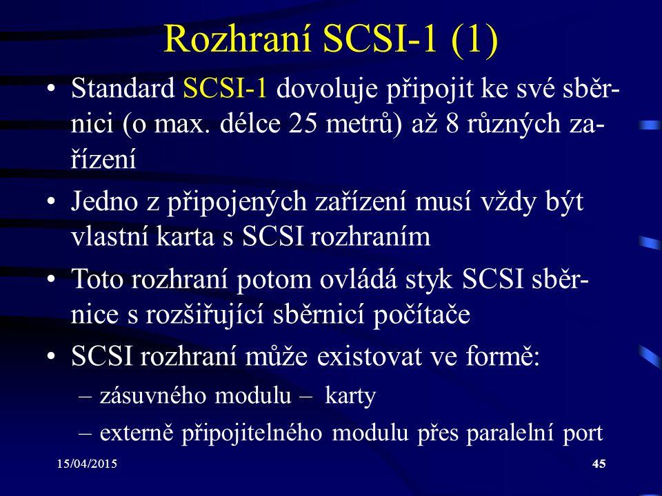 15/04/201545 Rozhraní SCSI-1 (1) Standard SCSI-1 dovoluje připojit ke své sběr- nici (o max. délce 25 metrů) až 8 různých za- řízení Jedno z připojený