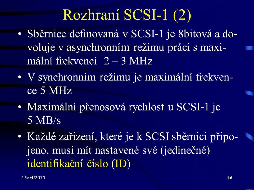 15/04/201546 Rozhraní SCSI-1 (2) Sběrnice definovaná v SCSI-1 je 8bitová a do- voluje v asynchronním režimu práci s maxi- mální frekvencí 2 – 3 MHz V