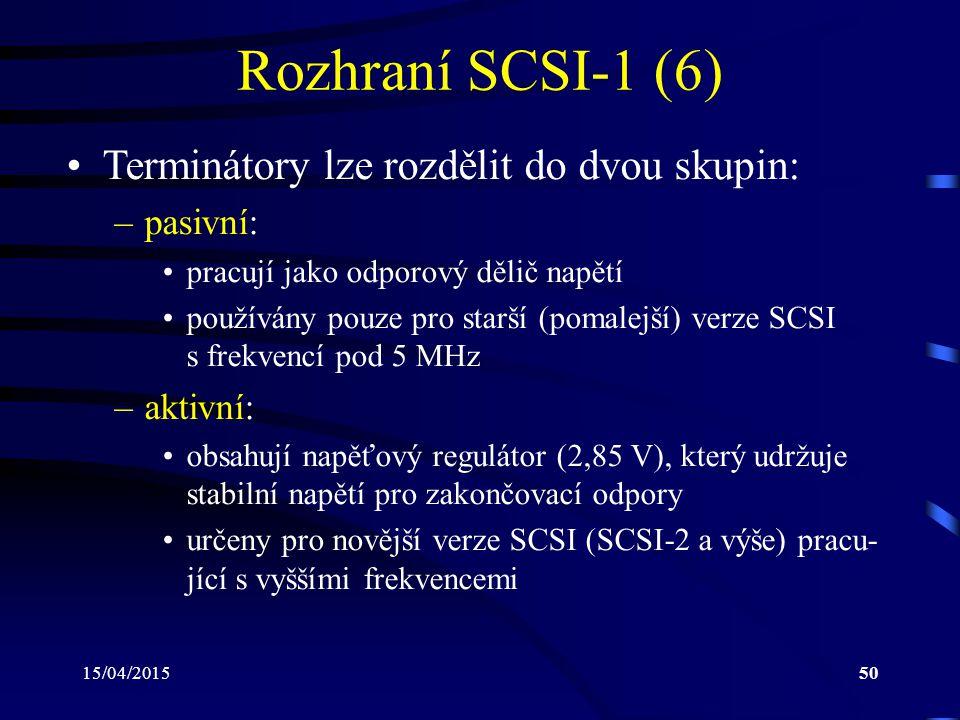 15/04/201550 Rozhraní SCSI-1 (6) Terminátory lze rozdělit do dvou skupin: –pasivní: pracují jako odporový dělič napětí používány pouze pro starší (pomalejší) verze SCSI s frekvencí pod 5 MHz –aktivní: obsahují napěťový regulátor (2,85 V), který udržuje stabilní napětí pro zakončovací odpory určeny pro novější verze SCSI (SCSI-2 a výše) pracu- jící s vyššími frekvencemi
