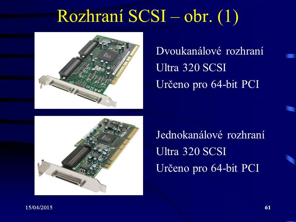 15/04/201561 Rozhraní SCSI – obr. (1) Dvoukanálové rozhraní Ultra 320 SCSI Určeno pro 64-bit PCI Jednokanálové rozhraní Ultra 320 SCSI Určeno pro 64-b