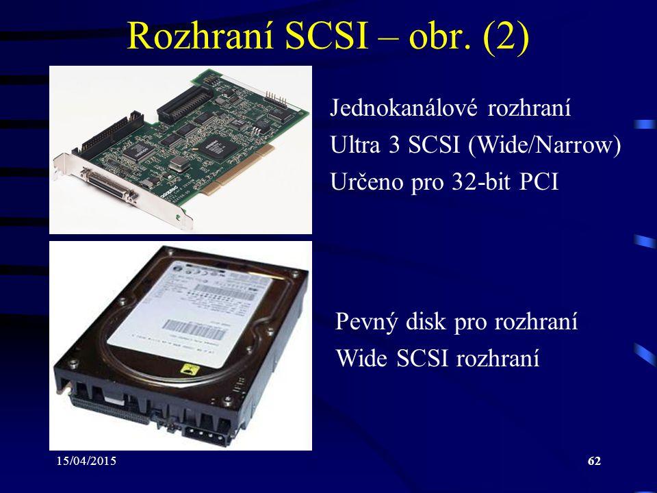 15/04/201562 Rozhraní SCSI – obr. (2) Pevný disk pro rozhraní Wide SCSI rozhraní Jednokanálové rozhraní Ultra 3 SCSI (Wide/Narrow) Určeno pro 32-bit P