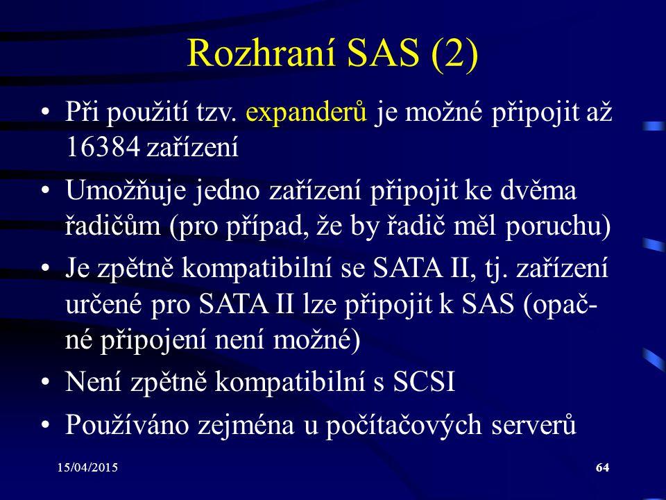 15/04/201564 Rozhraní SAS (2) Při použití tzv. expanderů je možné připojit až 16384 zařízení Umožňuje jedno zařízení připojit ke dvěma řadičům (pro př