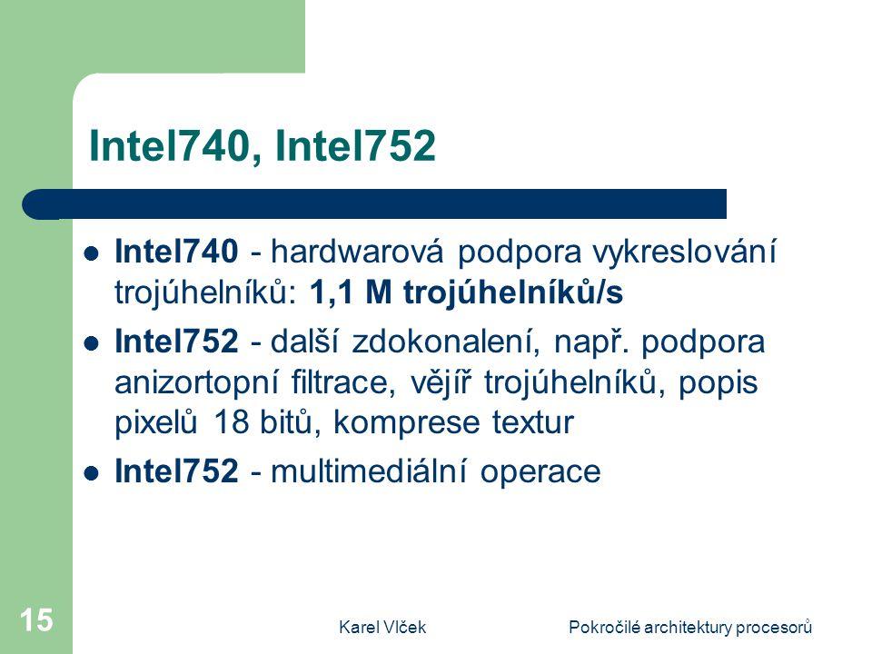 Karel VlčekPokročilé architektury procesorů 15 Intel740, Intel752 Intel740 - hardwarová podpora vykreslování trojúhelníků: 1,1 M trojúhelníků/s Intel752 - další zdokonalení, např.
