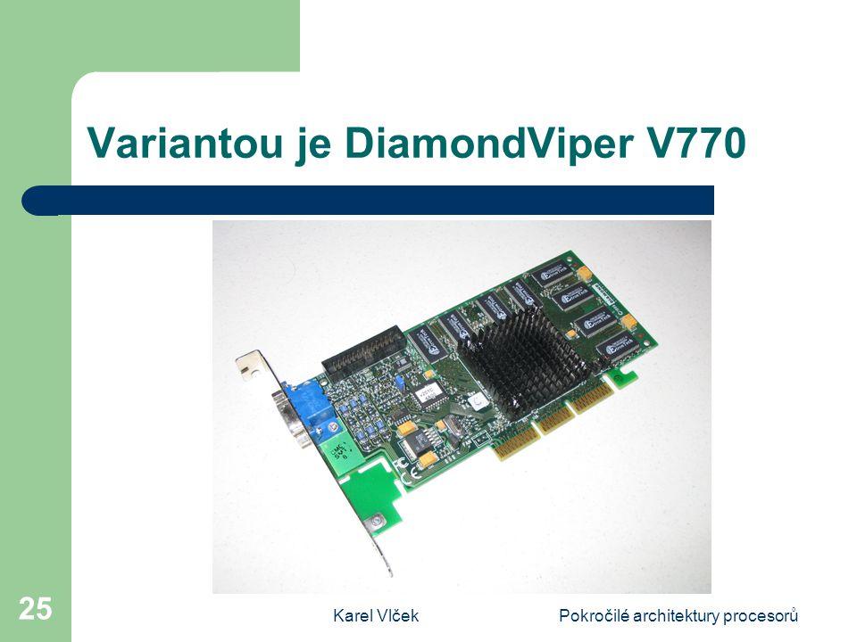 Karel VlčekPokročilé architektury procesorů 25 Variantou je DiamondViper V770