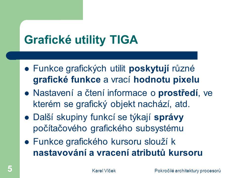 Karel VlčekPokročilé architektury procesorů 5 Grafické utility TIGA Funkce grafických utilit poskytují různé grafické funkce a vrací hodnotu pixelu Nastavení a čtení informace o prostředí, ve kterém se grafický objekt nachází, atd.