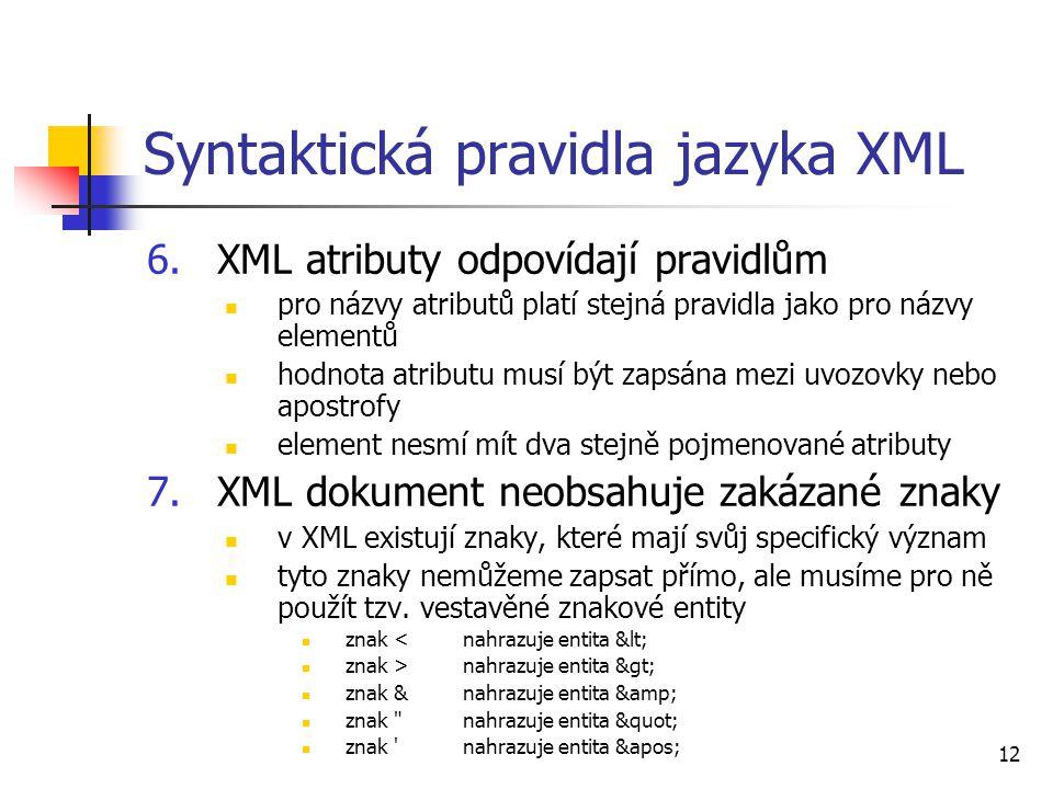 12 Syntaktická pravidla jazyka XML 6.XML atributy odpovídají pravidlům pro názvy atributů platí stejná pravidla jako pro názvy elementů hodnota atribu