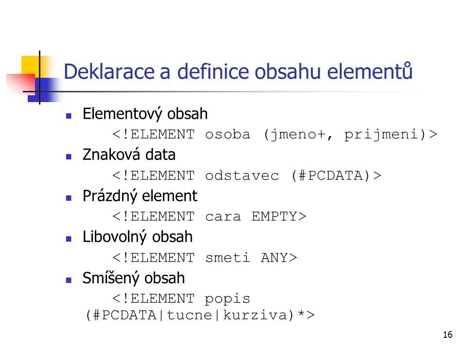 16 Deklarace a definice obsahu elementů Elementový obsah Znaková data Prázdný element Libovolný obsah Smíšený obsah