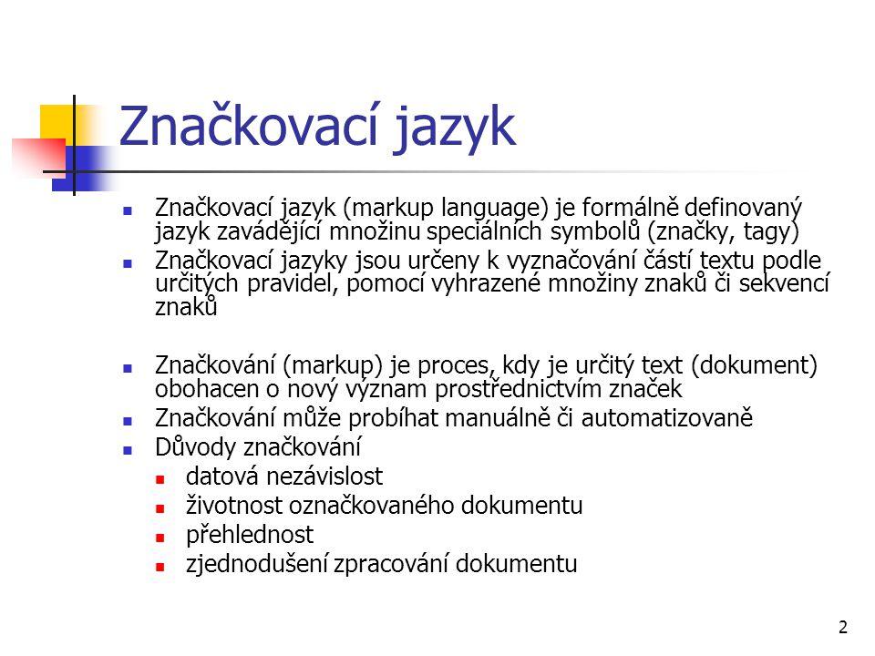 2 Značkovací jazyk Značkovací jazyk (markup language) je formálně definovaný jazyk zavádějící množinu speciálních symbolů (značky, tagy) Značkovací ja