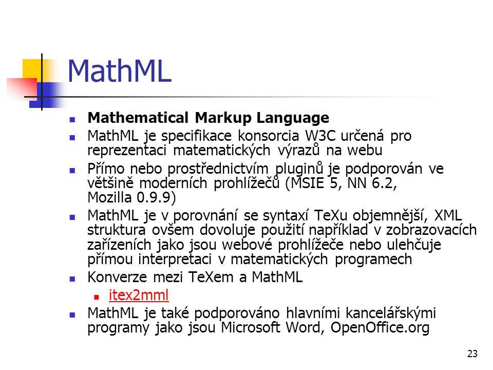 23 MathML Mathematical Markup Language MathML je specifikace konsorcia W3C určená pro reprezentaci matematických výrazů na webu Přímo nebo prostřednic