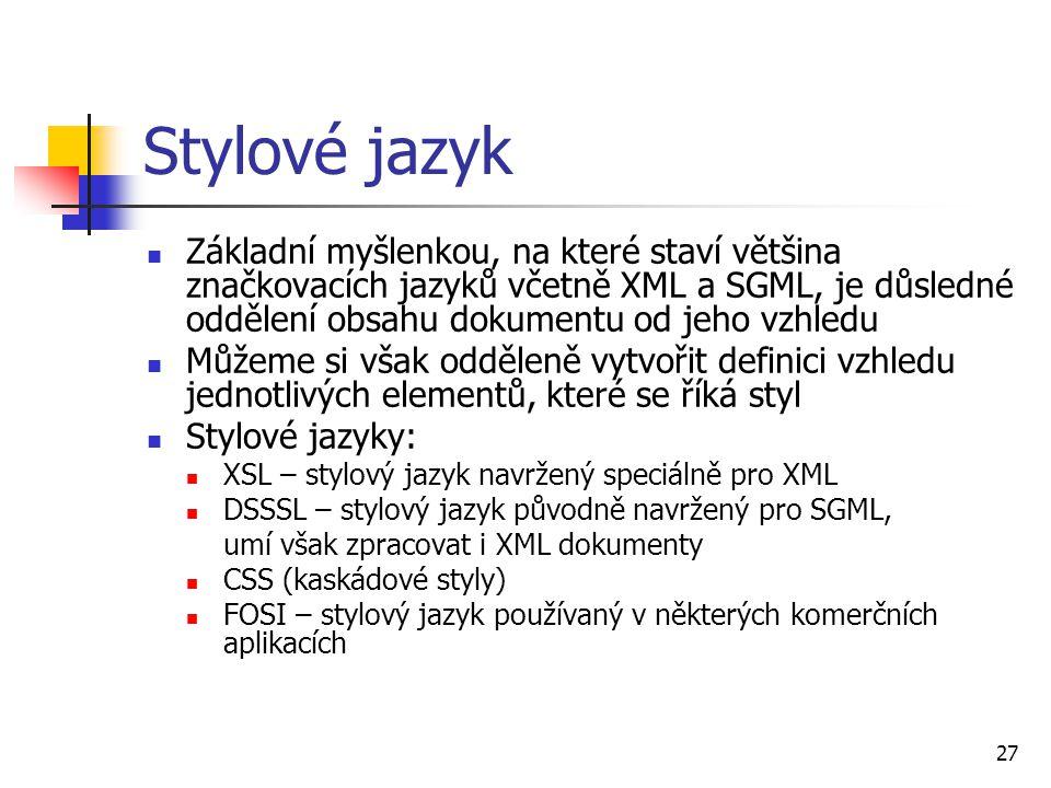 27 Stylové jazyk Základní myšlenkou, na které staví většina značkovacích jazyků včetně XML a SGML, je důsledné oddělení obsahu dokumentu od jeho vzhle