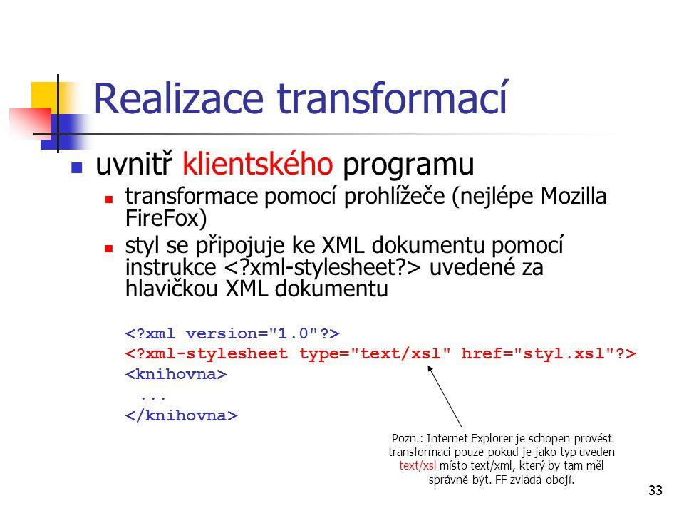 33 uvnitř klientského programu transformace pomocí prohlížeče (nejlépe Mozilla FireFox) styl se připojuje ke XML dokumentu pomocí instrukce uvedené za