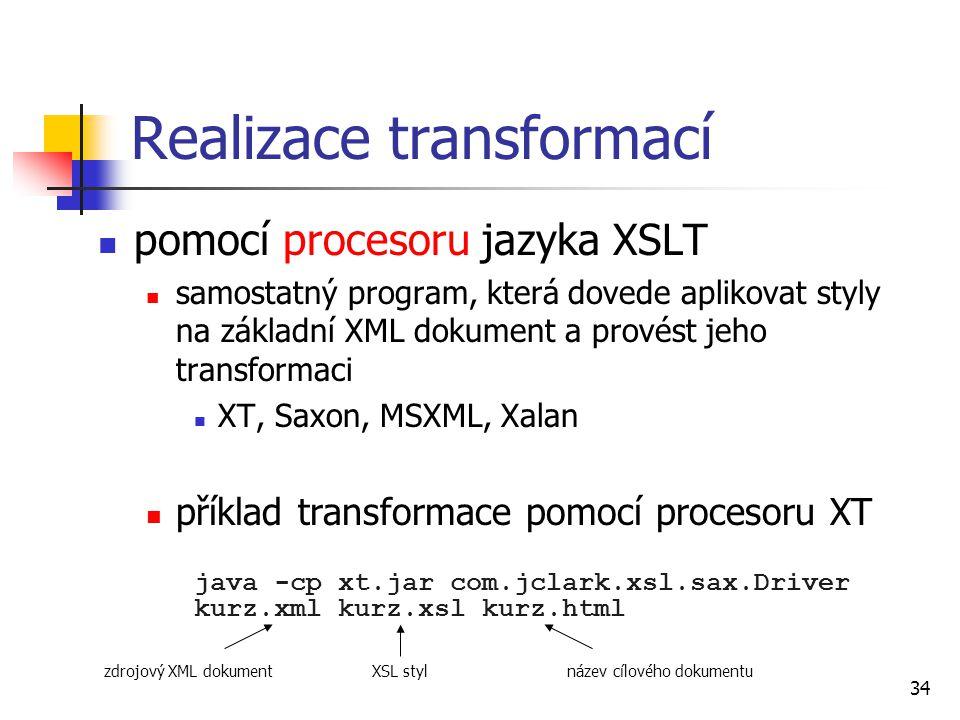 34 pomocí procesoru jazyka XSLT samostatný program, která dovede aplikovat styly na základní XML dokument a provést jeho transformaci XT, Saxon, MSXML