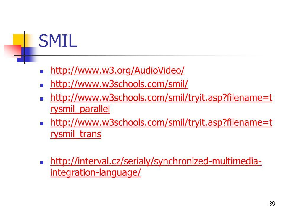 39 SMIL http://www.w3.org/AudioVideo/ http://www.w3schools.com/smil/ http://www.w3schools.com/smil/tryit.asp?filename=t rysmil_parallel http://www.w3s