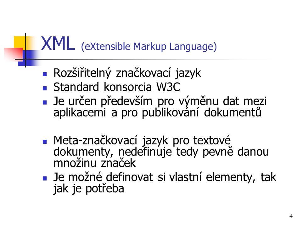 4 XML (eXtensible Markup Language) Rozšiřitelný značkovací jazyk Standard konsorcia W3C Je určen především pro výměnu dat mezi aplikacemi a pro publik