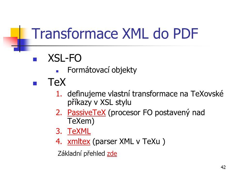 42 Transformace XML do PDF XSL-FO Formátovací objekty TeX 1.definujeme vlastní transformace na TeXovské příkazy v XSL stylu 2.PassiveTeX (procesor FO