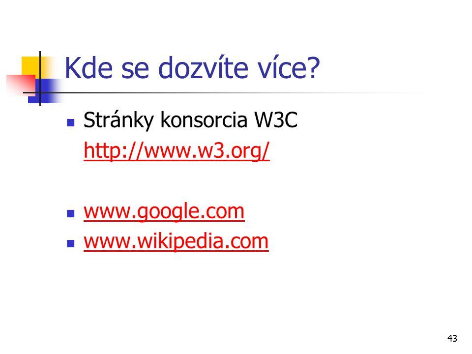 43 Kde se dozvíte více? Stránky konsorcia W3C http://www.w3.org/ www.google.com www.wikipedia.com