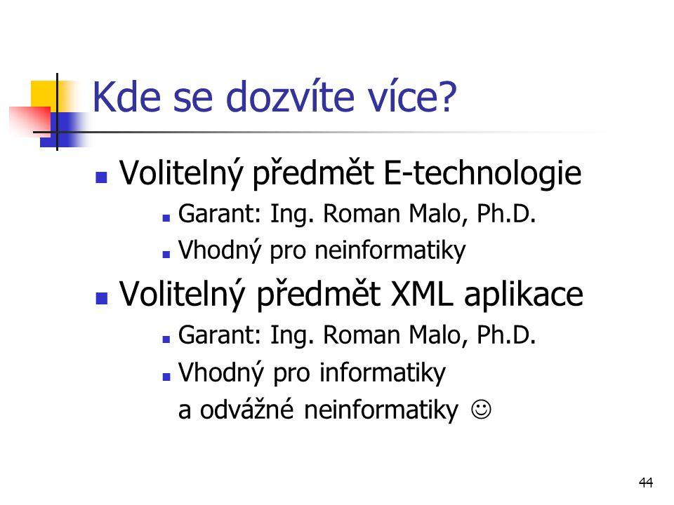 44 Kde se dozvíte více? Volitelný předmět E-technologie Garant: Ing. Roman Malo, Ph.D. Vhodný pro neinformatiky Volitelný předmět XML aplikace Garant: