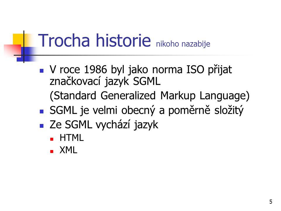 5 Trocha historie nikoho nazabije V roce 1986 byl jako norma ISO přijat značkovací jazyk SGML (Standard Generalized Markup Language) SGML je velmi obe