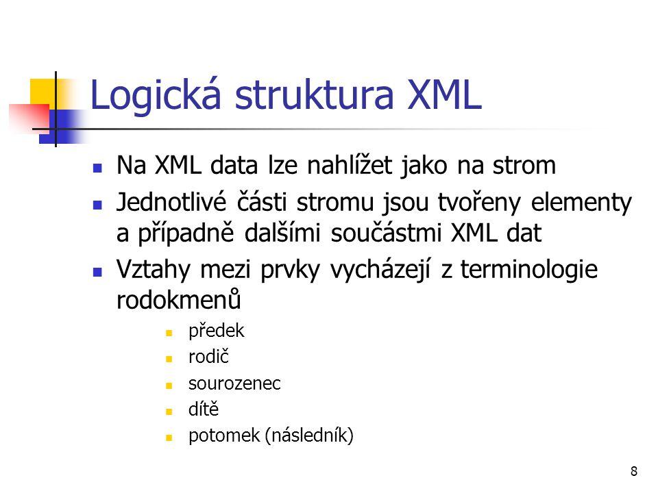 8 Logická struktura XML Na XML data lze nahlížet jako na strom Jednotlivé části stromu jsou tvořeny elementy a případně dalšími součástmi XML dat Vzta
