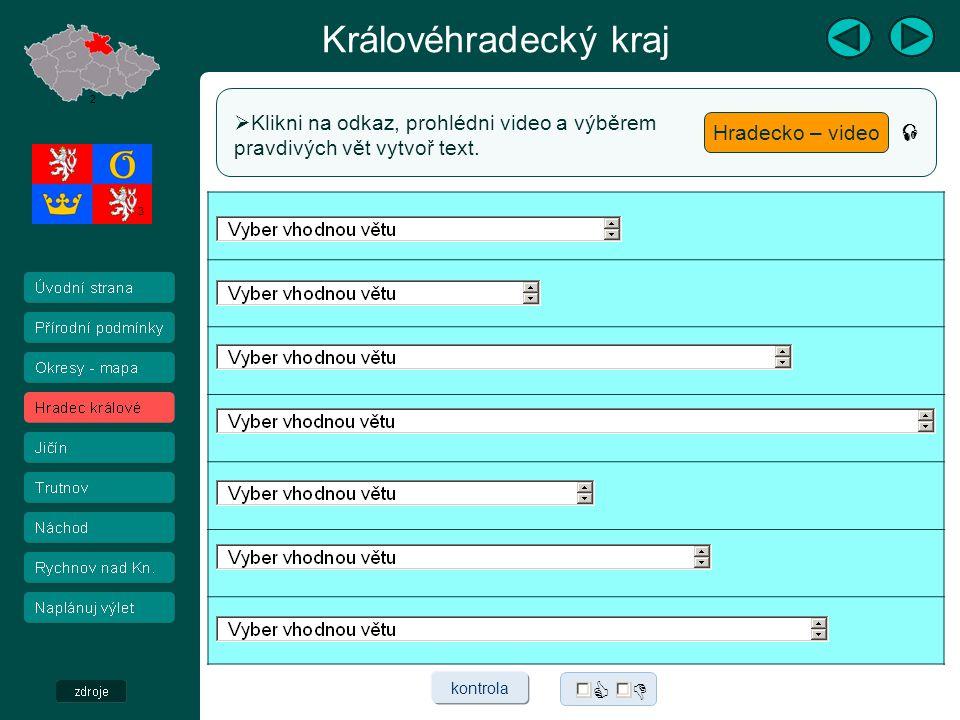 Královéhradecký kraj Hradecko – video  Klikni na odkaz, prohlédni video a výběrem pravdivých vět vytvoř text. 2 3 kontrola   